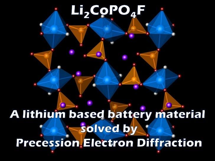 The problem:  Structure of Li2CoPO4F cannot be solved or  refined from bulk diffraction.The solution:  Precession electron...