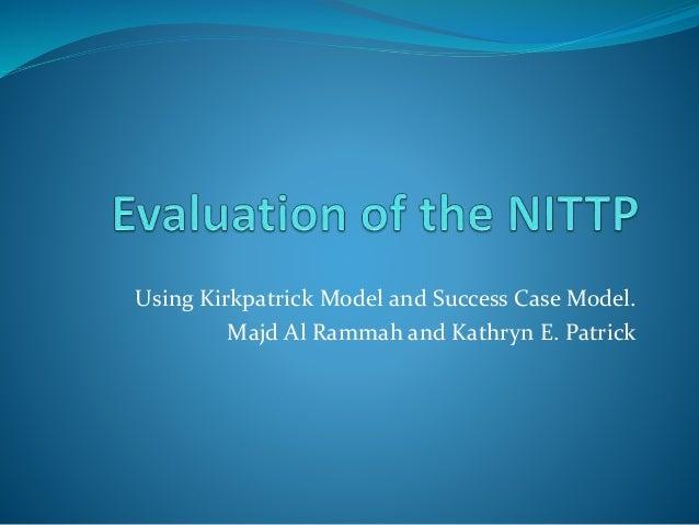 Using Kirkpatrick Model and Success Case Model. Majd Al Rammah and Kathryn E. Patrick
