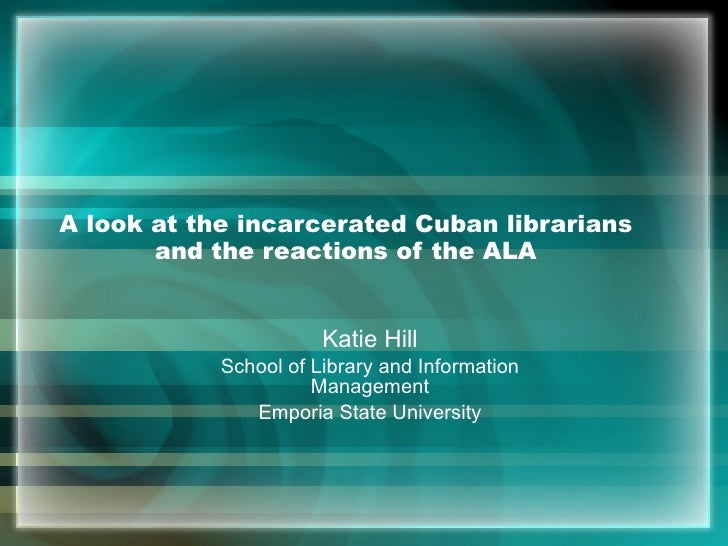 A look at the incarcerated Cuban librarians        and the reactions of the ALA                          Katie Hill       ...