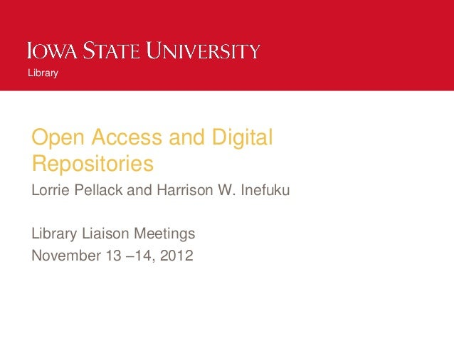 LibraryOpen Access and DigitalRepositoriesLorrie Pellack and Harrison W. InefukuLibrary Liaison MeetingsNovember 13 –14, 2...