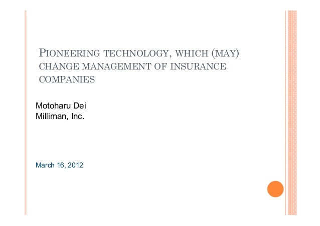 PIONEERING TECHNOLOGY, WHICH (MAY)CHANGE MANAGEMENT OF INSURANCECOMPANIESMotoharu DeiMilliman, Inc.March 16, 2012