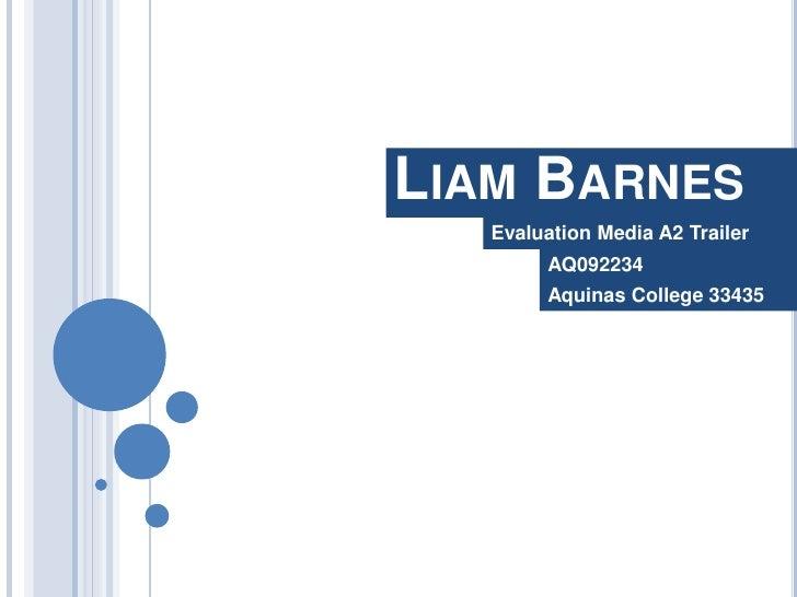 Liam Barnes<br />Evaluation Media A2 Trailer<br />AQ092234<br />Aquinas College 33435<br />