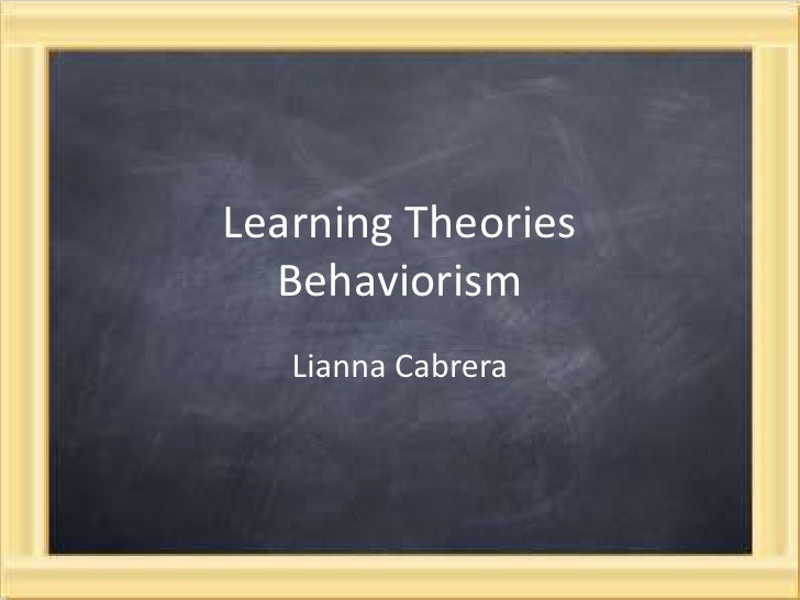 Learning TheoriesBehaviorism <br />Lianna Cabrera<br />
