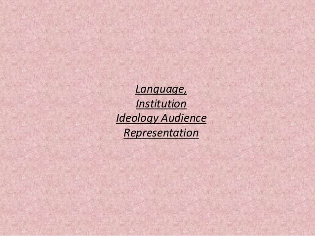 Language, Institution Ideology Audience Representation