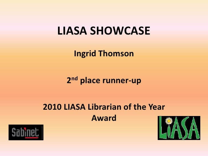 LIASA SHOWCASE <br />Ingrid Thomson<br />2nd place runner-up <br />2010 LIASA Librarian of the Year Award<br />