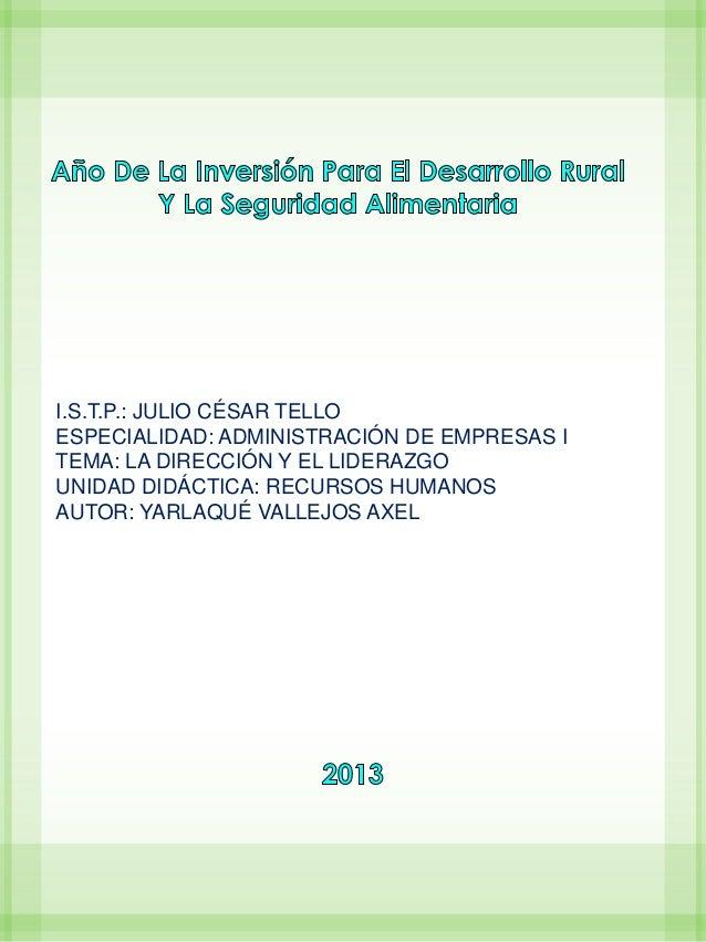 I.S.T.P.: JULIO CÉSAR TELLO ESPECIALIDAD: ADMINISTRACIÓN DE EMPRESAS I TEMA: LA DIRECCIÓN Y EL LIDERAZGO UNIDAD DIDÁCTICA:...