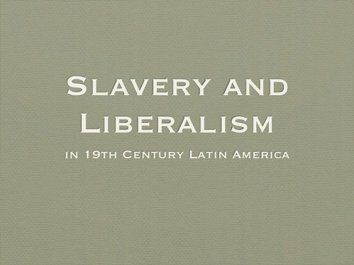 Slavery and Liberalismin 19th Century Latin America