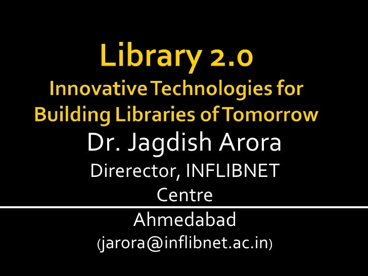 Dr. Jagdish Arora Direrector, INFLIBNET Centre Ahmedabad ( [email_address] )