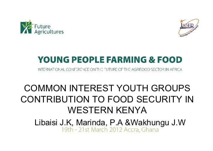 COMMON INTEREST YOUTH GROUPSCONTRIBUTION TO FOOD SECURITY IN        WESTERN KENYA  Libaisi J.K, Marinda, P.A &Wakhungu J.W