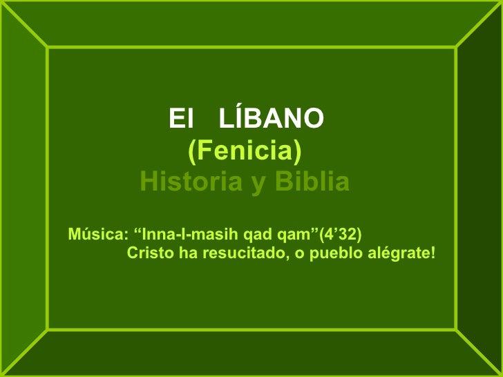 """El  LÍBANO (Fenicia) Historia y Biblia Música: """"Inna-I-masih qad qam""""(4'32)   Cristo ha resucitado, o pueblo alégrate!"""