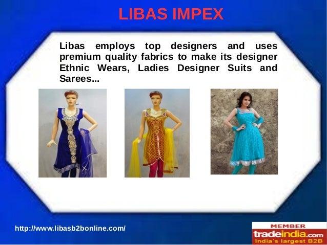 LIBAS IMPEX Libas employs top designers and uses premium quality fabrics to make its designer Ethnic Wears, Ladies Designe...