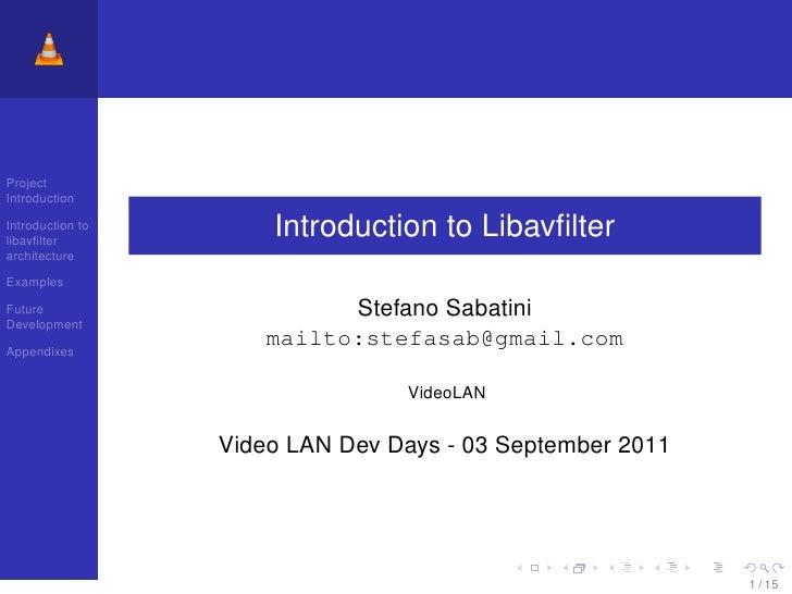 ProjectIntroductionIntroduction tolibavfilter                      Introduction to LibavfilterarchitectureExamplesFuture    ...