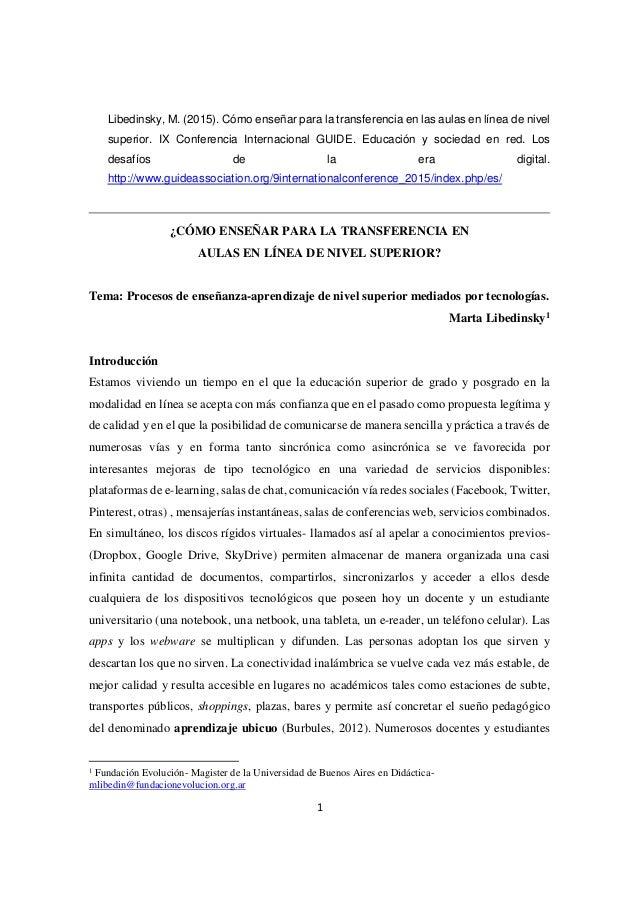 1 Libedinsky, M. (2015). Cómo enseñar para la transferencia en las aulas en línea de nivel superior. IX Conferencia Intern...