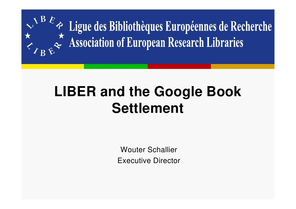LIBER and the Google Book        Settlement           Wouter Schallier         Executive Director