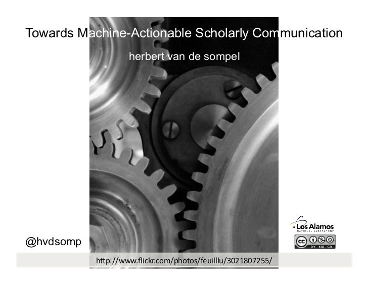 "Towards Machine-Actionable Scholarly Communication                   herbert van de sompel@hvdsomp           h""p://www.flic..."