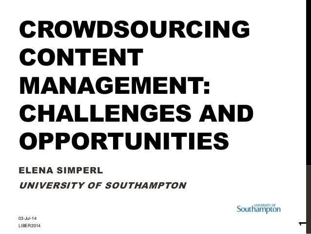 CROWDSOURCING CONTENT MANAGEMENT: CHALLENGES AND OPPORTUNITIES ELENA SIMPERL UNIVERSITY OF SOUTHAMPTON 03-Jul-14 LIBER2014...