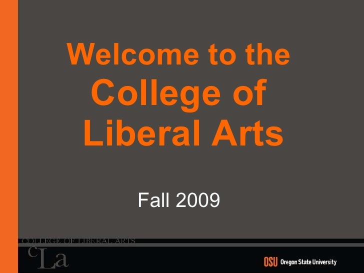 Welcome to the   College of  Liberal Arts Fall 2009