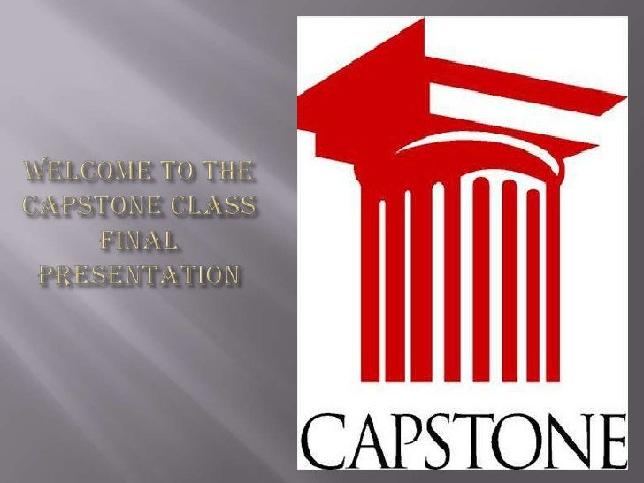 Welcome to The Capstone Class Final Presentation<br />