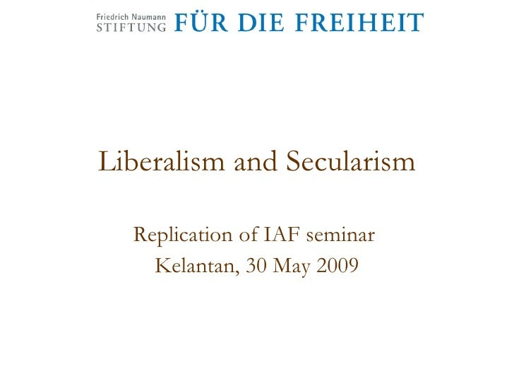 Liberalism and Secularism Replication of IAF seminar  Kelantan, 30 May 2009