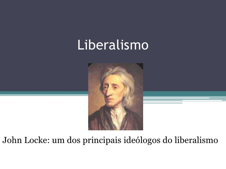 Liberalismo<br />John Locke: um dos principais ideólogos do liberalismo<br />