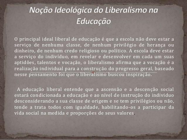 O principal ideal liberal de educação é que a escola não deve estar a serviço de nenhuma classe, de nenhum privilégio de h...
