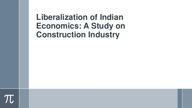Liberalization of Indian Economics: A Study on Construction Industry