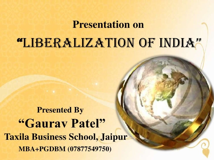 """Presentation on   """"LiberaLization of india""""       Presented By   """"Gaurav Patel""""Taxila Business School, Jaipur   MBA+PGDBM ..."""