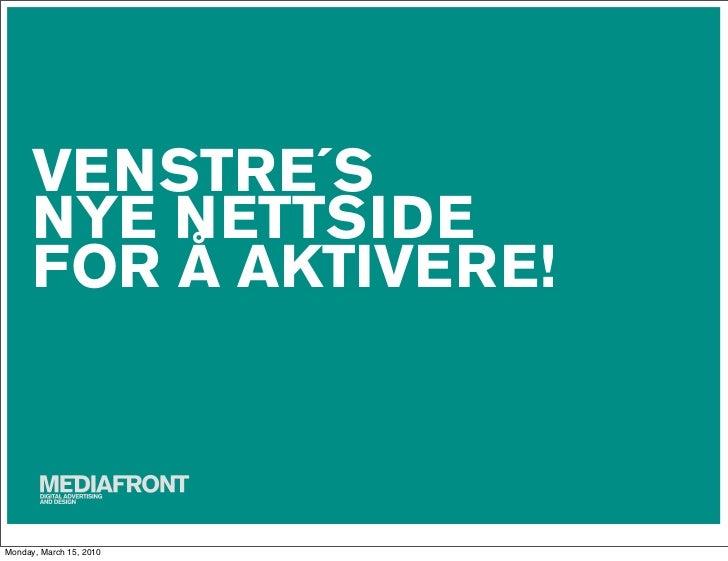 VENSTRE´S       NYE NETTSIDE       FOR Å AKTIVERE!    Monday, March 15, 2010