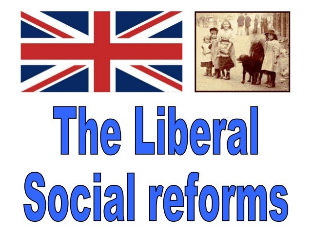 social reforms of the liberal government Powerpoint summarising liberal welfare reforms- authorstream presentation background: background in 1905, a liberal government led was elected as they promised to tackle the problem of poverty.