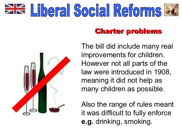 britain liberal social reforms of the Liberalism - liberalism in the 19th century: to limit competition, and to obstruct substantive social reform in short liberal agitation began to revive in britain, france, and the low countries by the mid-1820s.