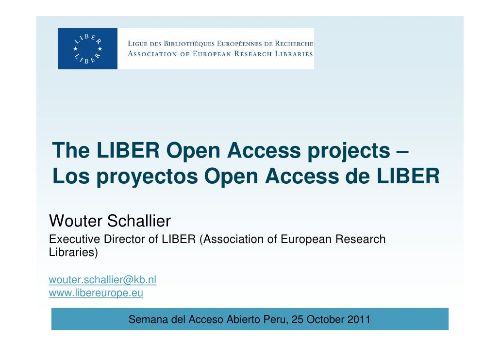 The LIBER Open Access projects –Los proyectos Open Access de LIBERWouter SchallierExecutive Director of LIBER (Association...