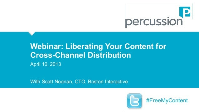 Webinar: Liberating Your Content for Webinar: Liberating Cross-Channel Distribution Your Content for Cross-Channel Distrib...