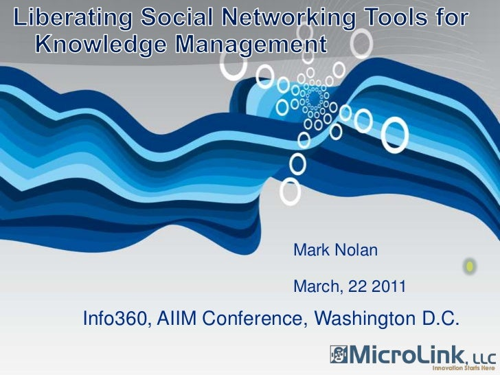 Liberating Social Networking Tools for Knowledge Management<br />Mark Nolan<br />March, 22 2011<br />Info360, AIIM Confere...