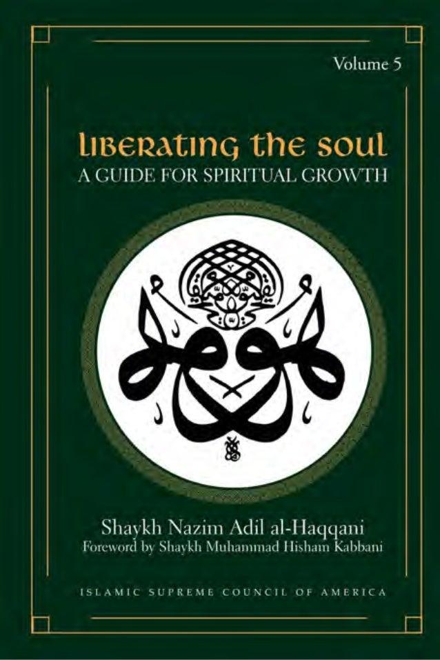 ISUFI WISDOM SERIES  LIBERATING THE SOUL A GUIDE FOR SPIRITUAL GROWTH VOLUME FIVE  By Shaykh Nazim Adil Al-Haqqani  Forewo...