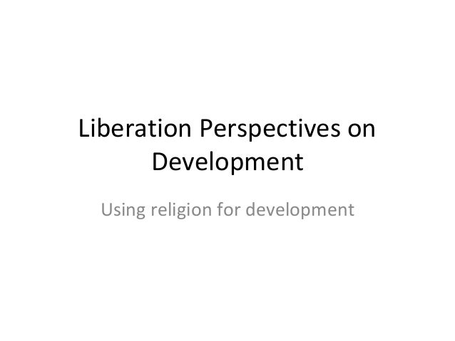 Liberation Perspectives on      Development Using religion for development