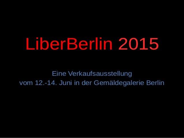 LiberBerlin 2015 Eine Verkaufsausstellung vom 12.-14. Juni in der Gemäldegalerie Berlin