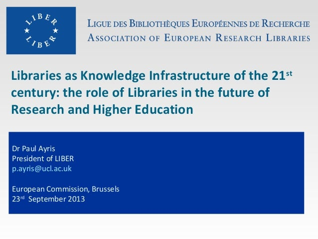 Libraries as Knowledge Infrastructure of the 21st century: the role of Libraries in the future of Research and Higher Educ...