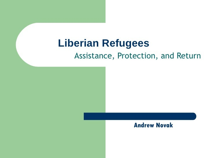 Liberian Refugees Assistance, Protection, and Return Andrew Novak