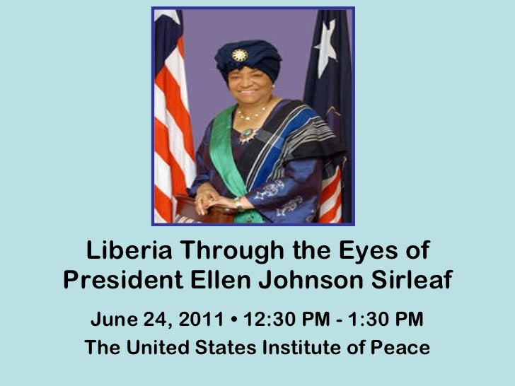 Liberia Through the Eyes of President Ellen Johnson Sirleaf June 24, 2011 • 12:30 PM - 1:30 PM The United States Institute...