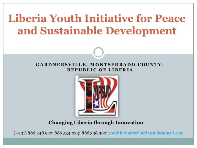 GA RDNERSVILLE, M ONT SERRA DO COU NT Y, REPUB LIC OF LIB ERIA Liberia Youth Initiative for Peace and Sustainable Developm...