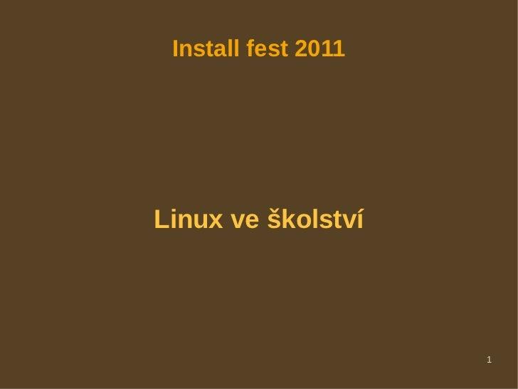 Install fest 2011Linux ve školství                     1