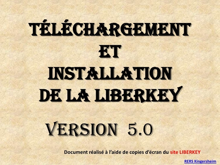 Téléchargement <br />et <br />installation <br />de la LIBERKEY <br />Version  5.0<br />Document réalisé à l'aide de copie...