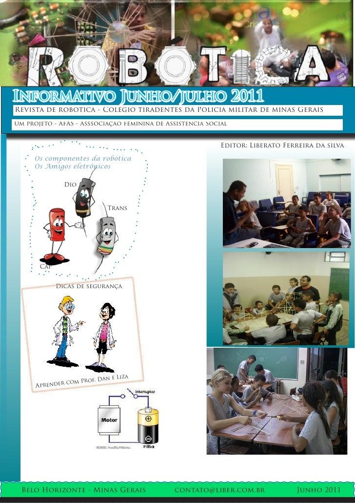Informativo Junho/julho 2011Revista de robótica - Colégio tiradentes da Policia militar de minas GeraisUm projeto - AFAS -...
