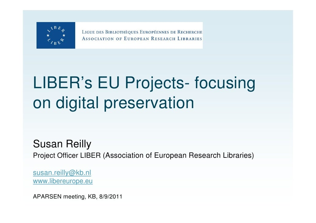 LIBER's EU Projects- focusingon digital preservationSusan ReillyProject Officer LIBER (Association of European Research Li...