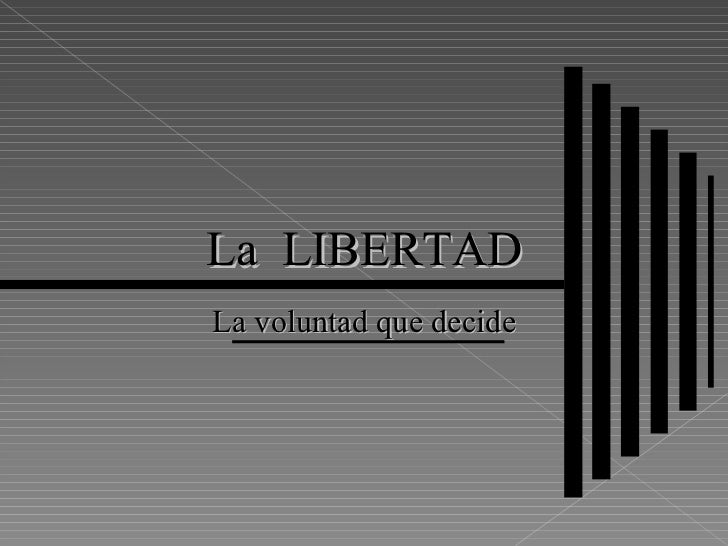 La  LIBERTAD La voluntad que decide