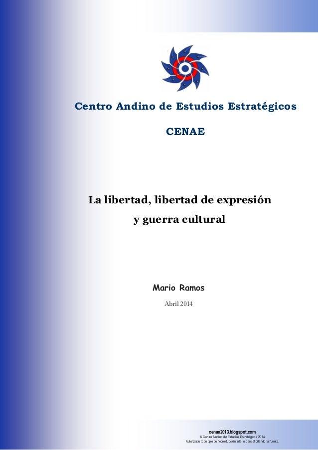 La libertad, libertad de expresión y guerra cultural Centro Andino de Estudios Estratégicos CENAE Mario Ramos Abril 2014 c...