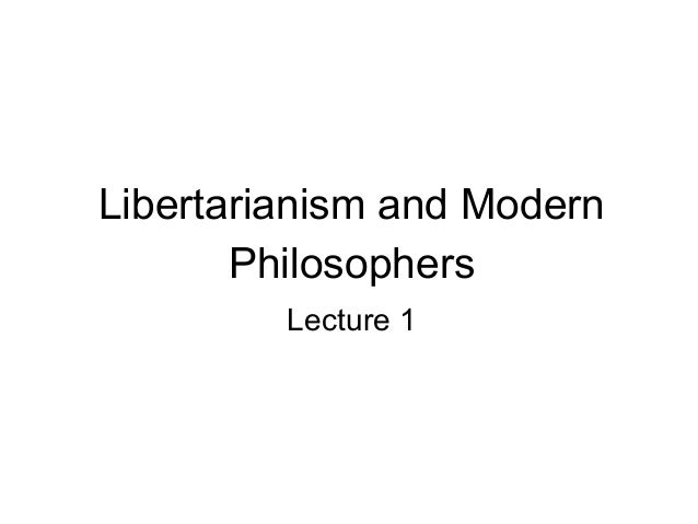 Libertarianism and Modern Philosophers Lecture 1