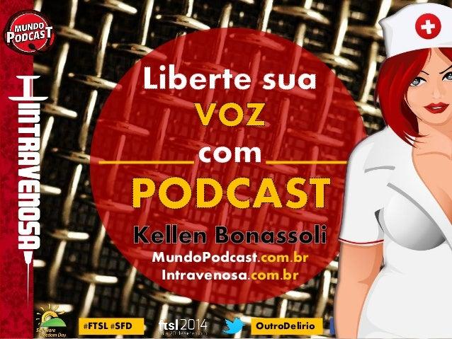 OutroDelirio  KellBonassoli  #FTSL #SFDMundoPodcast.com.brIntravenosa.com.br