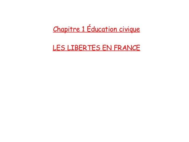 Chapitre 1 Éducation civique LES LIBERTES EN FRANCE