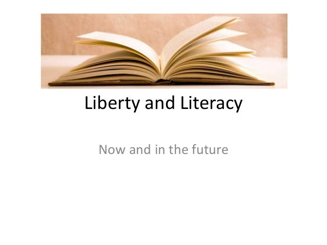 Liberty and LiteracyNow and in the future